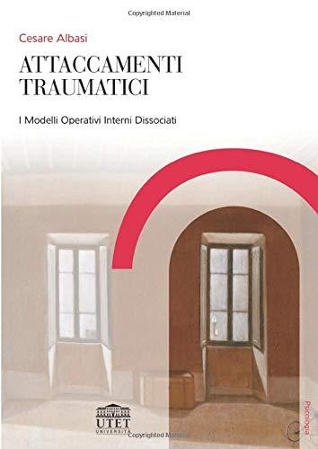 Attaccamenti traumatici: I modelli operativi interni dissociati