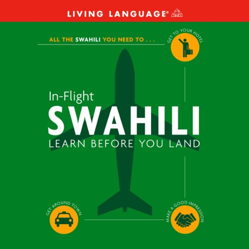 In-Flight Swahili                   By:                                                                                                                                 Living Language                           Length: 58 mins     Not rated yet     Overall 0.0