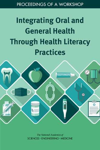 Compare Textbook Prices for Integrating Oral and General Health Through Health Literacy Practices: Proceedings of a Workshop Environmental Health Matters Initiative  ISBN 9780309493482 by National Academies of Sciences, Engineering, and Medicine,Health and Medicine Division,Board on Population Health and Public Health Practice,Roundtable on Health Literacy,Wojtowicz, Alexis,Olson, Steve