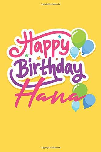 Happy Birthday Hana: Birthday Journal Gift | Customized | Happy Birthday !
