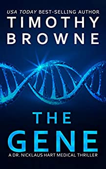 The Gene: A Medical Thriller (A Dr. Nicklaus Hart Novel Book 4) by [Timothy Browne]