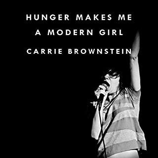 Hunger Makes Me a Modern Girl     A Memoir              By:                                                                                                                                 Carrie Brownstein                               Narrated by:                                                                                                                                 Carrie Brownstein                      Length: 7 hrs and 2 mins     87 ratings     Overall 4.5