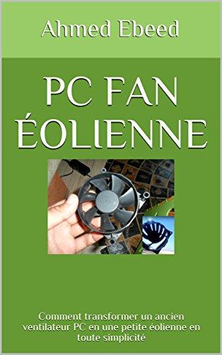 PC Fan Éolienne: Comment transformer un ancien ventilateur PC en une petite éolienne en toute simplicité (French Edition)
