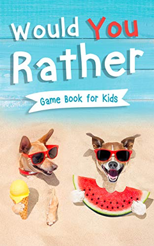 Would You Rather Book for Kids: Gamebook for Kids with 200+ Hilarious Silly Questions to Make You Laugh! Including Funny Bonus Trivias: Fun Scenarios For Family, Groups, Kids Ages 6, 7, 8, 9, 10, 12
