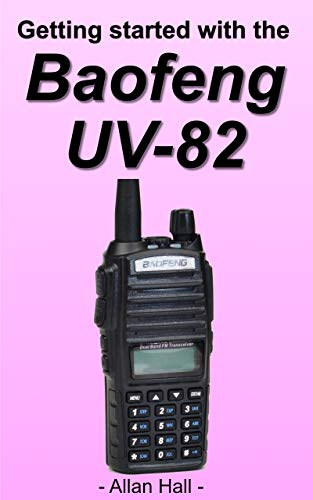 Getting Started with the Baofeng UV-82 (English Edition)