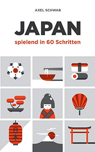 Japan spielend in 60 Schritten: Der kompakte und fundierte Reiseratgeber mit Profi-Tipps