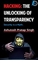 Hacking: The Unlocking of Transparency Front Cover