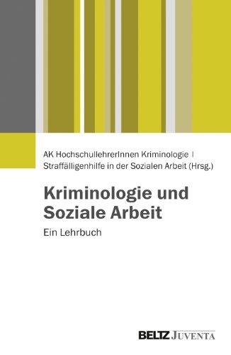 Kriminologie und Soziale Arbeit: Ein Lehrbuch