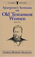 Spurgeon's Sermons on Old Testament Women: Book Two (C. H. Spurgeon Sermon Series)