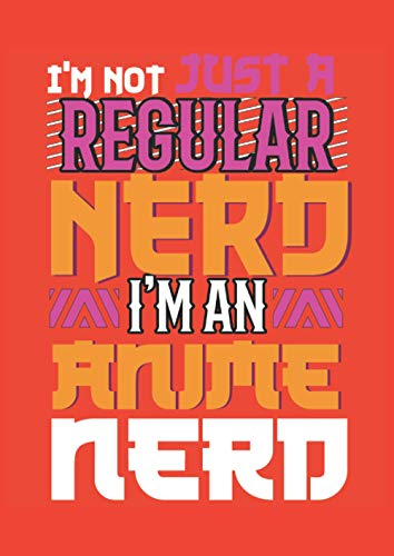 I'm Not Just A Regular Nerd I'm An Anime Nerd: Notenblatt Klavier Keyboard Gitarre Komponist Notebook Paperback A4 (8,27 x 11,69 cm) mit 80 Seiten