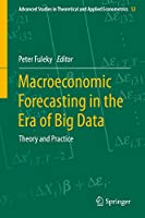 Macroeconomic Forecasting in the Era of Big Data: Theory and Practice (Advanced Studies in Theoretical and Applied Econometrics (52))
