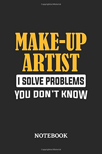 Make-Up Artist I Solve Problems You Don't Know Notebook: 6x9 inches - 110 dotgrid pages • Greatest Passionate Office Job Journal Utility • Gift, Present Idea