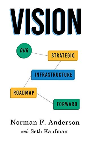Compare Textbook Prices for VISION: Our Strategic Infrastructure Roadmap Forward  ISBN 9798598511978 by Anderson, Norman F,Kaufman, Seth