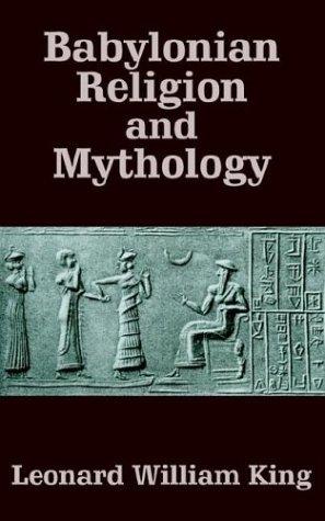 Babylonian Religion and Mythology by Leonard William King (2003-04-24)