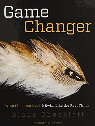 Compare Textbook Prices for Game Changer: Tying Flies that Look and Swim Like the Real Thing 1 Edition ISBN 9781934753477 by Chocklett, Blane,Nichols, Jay,Dahlberg, Larry