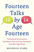 Fourteen Talks by Age Fourteen: The Essential Conversations You Need to Have with Your Kids Before They Start High School