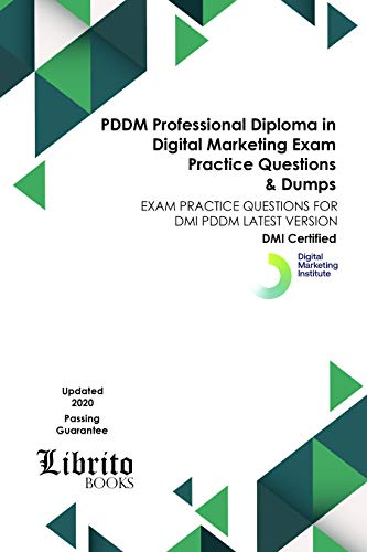PDDM Professional Diploma in Digital Marketing EXAM Practice Questions & Dumps: EXAM PRACTICE QUESTIONS FOR DMI PDDM LATEST VERSION (English Edition)