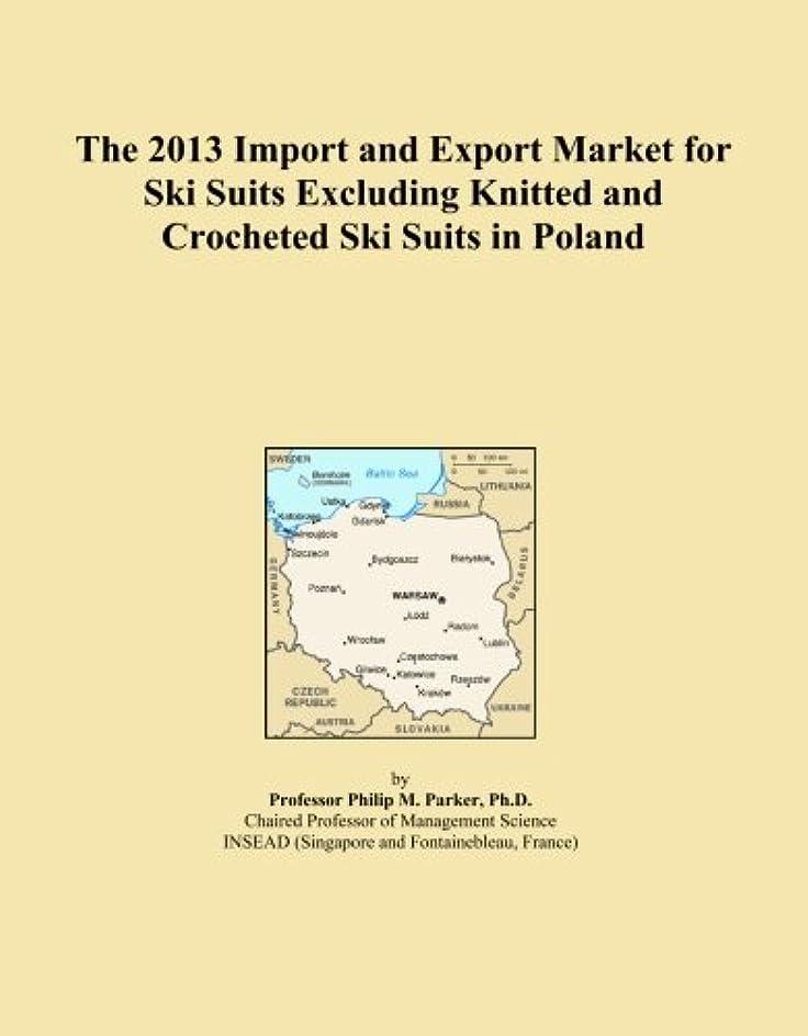 ポルノ葡萄チケットThe 2013 Import and Export Market for Ski Suits Excluding Knitted and Crocheted Ski Suits in Poland