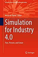 Simulation for Industry 4.0: Past, Present, and Future (Springer Series in Advanced Manufacturing)