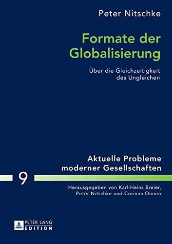 Formate der Globalisierung: Über die Gleichzeitigkeit des Ungleichen- 2., aktualisierte und erweiterte Ausgabe (Aktuelle Probleme moderner ... Problems of Modern Societies, Band 9)