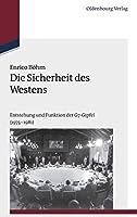 Die Sicherheit Des Westens: Entstehung Und Funktion Der G7-gipfel 1975-1981 (Studien zur Internationalen Geschichte)