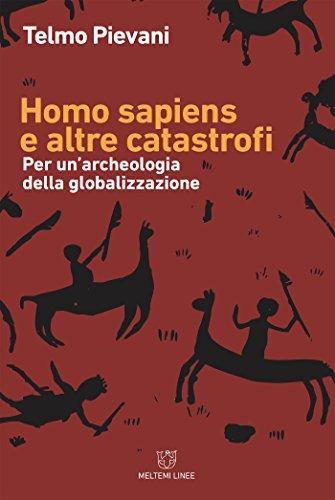 Homo sapiens e altre catastrofi: Per un'archeologia della globalizzazione