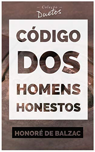 Código dos Homens Honestos ou a Arte de não ser Enganado por Patifes (Coleção Duetos)