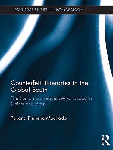 Counterfeit Itineraries in the Global South: The human consequences of piracy in China and Brazil (Routledge Studies in Anthropology) (English Edition)
