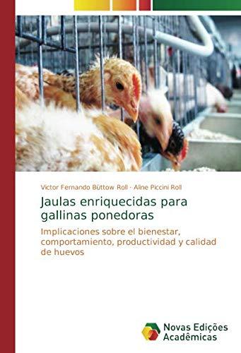 Jaulas enriquecidas para gallinas ponedoras: Implicaciones sobre el bienestar, comportamiento, productividad y calidad de huevos