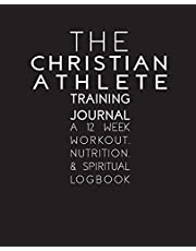 The Christian Athlete Training Journal: A 12 Week Workout, Nutrition, and Spiritual Logbook