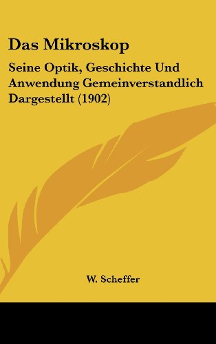 Das Mikroskop: Seine Optik, Geschichte Und Anwendung Gemeinverstandlich Dargestellt (1902)