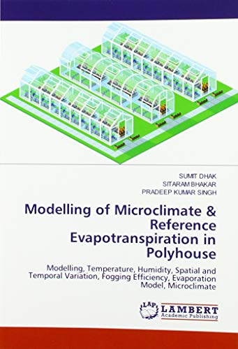 Modelling of Microclimate & Reference Evapotranspiration in Polyhouse: Modelling, Temperature, Humidity, Spatial and Temporal Variation, Fogging Efficiency, Evaporation Model, Microclimate