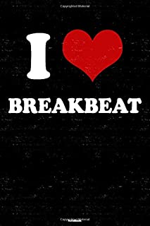 I Love Breakbeat Notebook: Breakbeat Heart Music Journal 6 x 9 inch 120 lined pages gift