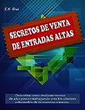 SECRETOS DE VENTA DE ENTRADAS ALTAS: Descubra cómo realizar ventas de alto precio trabajando con los clientes adecuados de la manera correcta