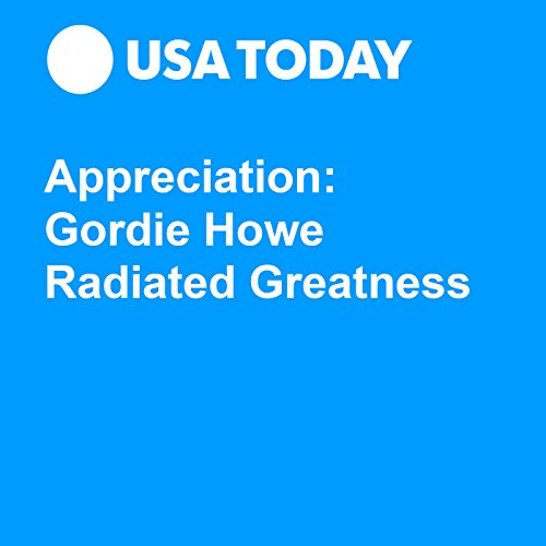 Appreciation: Gordie Howe Radiated Greatness audiobook cover art