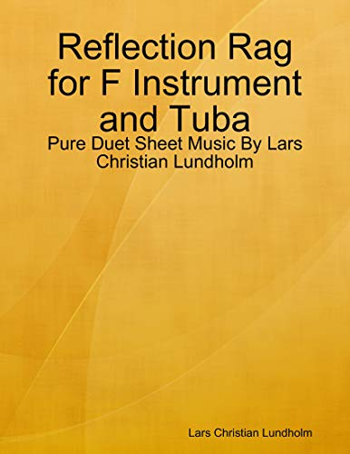 Reflection Rag for F Instrument and Tuba - Pure Duet Sheet Music By Lars Christian Lundholm (English Edition)