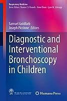 Diagnostic and Interventional Bronchoscopy in Children (Respiratory Medicine)