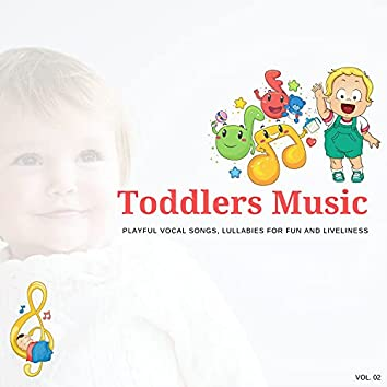 Toddlers Music - Playful Vocal Songs, Lullabies For Fun And Liveliness, Vol. 02