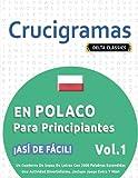 CRUCIGRAMAS EN POLACO PARA PRINCIPIANTES - ¡ASÍ DE FÁCIL! - VOL.1 - DELTA CLASSICS - UN CUADERNO DE SOPAS DE LETRAS CON 2000 PALABRAS ESCONDIDAS - UNA ... DIVERTIDÍSIMA. ¡INCLUYE JUEGO EXTRA Y MÁS!
