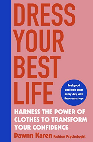 Dress Your Best Life: Harness the Power of Clothes To Transform Your Life