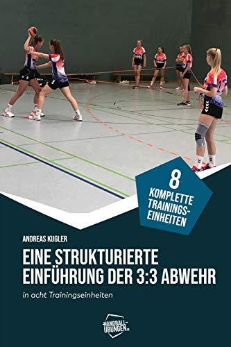 Eine strukturierte Einführung der 3:3-Abwehr in acht Trainingseinheiten