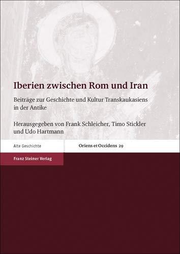 Iberien zwischen Rom und Iran: Beiträge zur Geschichte und Kultur Transkaukasiens in der Antike (Oriens et Occidens, Band 29)