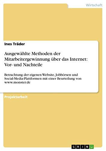 Ausgewählte Methoden der Mitarbeitergewinnung über das Internet: Vor- und Nachteile: Betrachtung der eigenen Website, Jobbörsen und Social-Media-Plattformen mit einer Beurteilung von www.monster.de