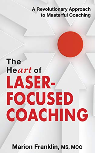 The HeART of Laser-Focused Coaching: A Revolutionary Approach to Masterful Coaching (English Edition)