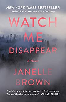 Watch Me Disappear: A Novel by [Janelle Brown]