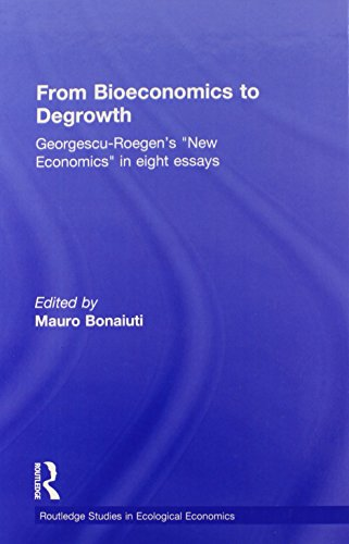 From Bioeconomics to Degrowth: Georgescu-Roegen's 'New Economics' in Eight Essays (Routledge Studies in Ecological Economics, Band 11)