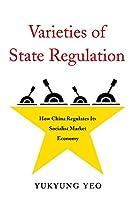 Varieties of State Regulation: How China Regulates Its Socialist Market Economy (Harvard East Asian Monographs)