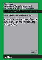 Corpus Y Estudio Diacrónico del Discurso Especializado En Español (Studien Zur Romanischen Sprachwissenschaft Und Interkulturel)