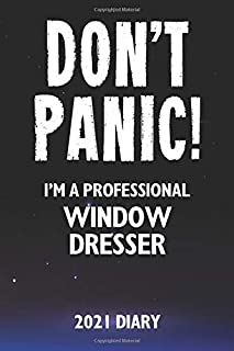 Don't Panic! I'm A Professional Window Dresser - 2021 Diary: Customized Work Planner Gift For A Busy Window Dresser.