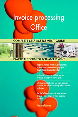 Invoice processing Office All-Inclusive Self-Assessment - More than 700 Success Criteria, Instant Visual Insights, Comprehensive Spreadsheet Dashboard, Auto-Prioritized for Quick Results